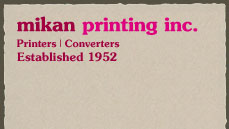Mikan Printing Inc. Printers | Converters - Established 1952